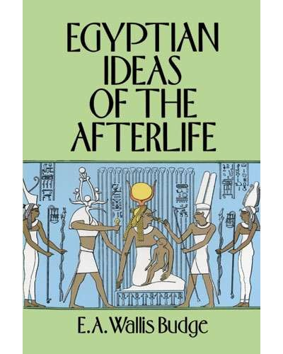 Egyptian Ideas of the Afterlife by EA Wallis Budge at Egyptian Marketplace,  Egyptian Decor Statues, Jewelry & Art - God Statues & Museum Replicas